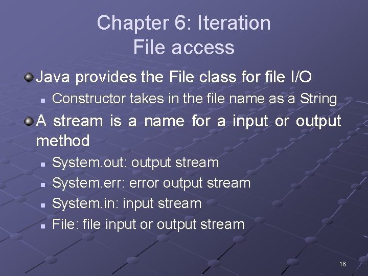 Chapter 6: Iteration File access Java provides the File class for file I/O n