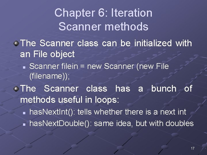 Chapter 6: Iteration Scanner methods The Scanner class can be initialized with an File