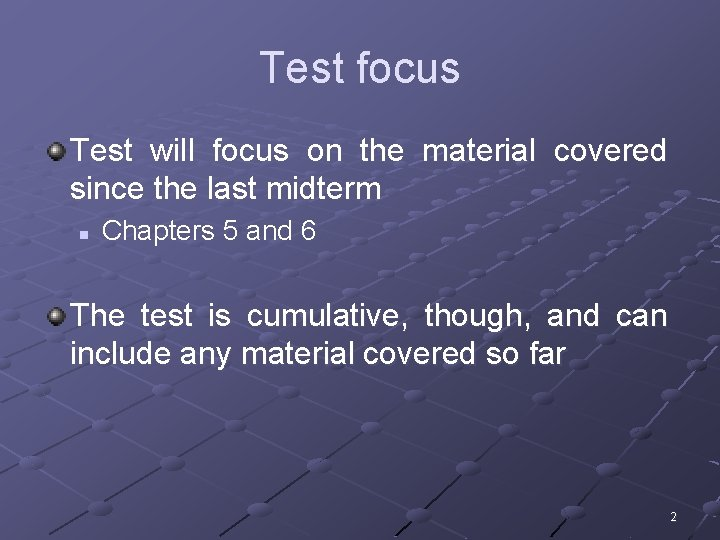 Test focus Test will focus on the material covered since the last midterm n