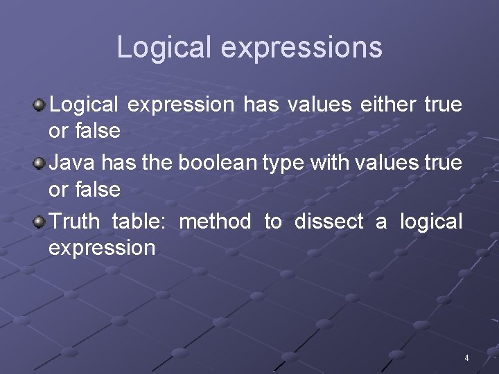 Logical expressions Logical expression has values either true or false Java has the boolean