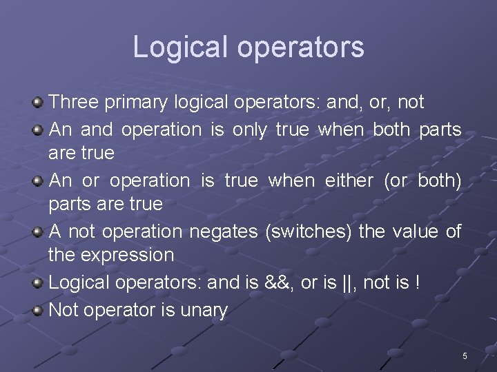 Logical operators Three primary logical operators: and, or, not An and operation is only