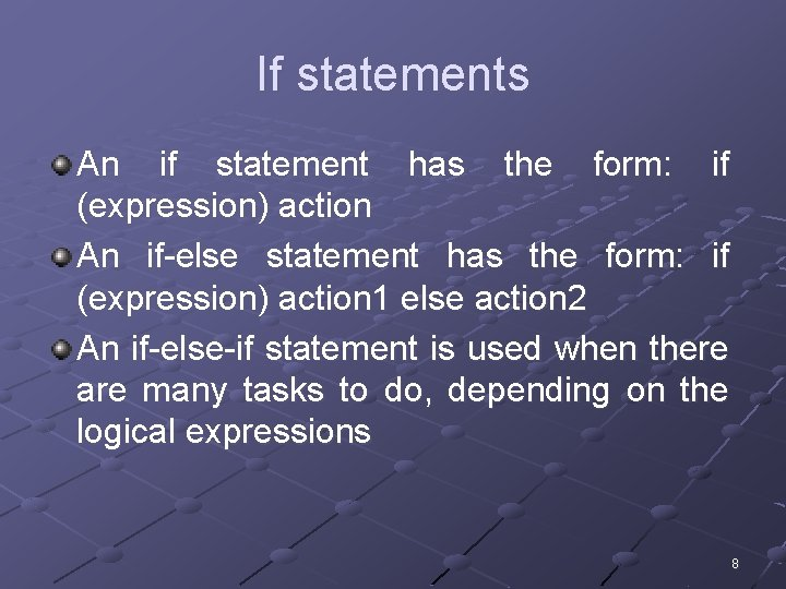 If statements An if statement has the form: if (expression) action An if-else statement
