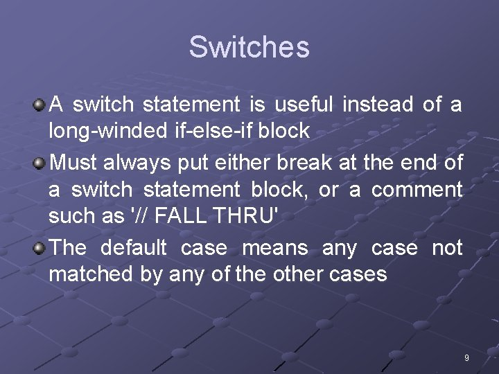 Switches A switch statement is useful instead of a long-winded if-else-if block Must always