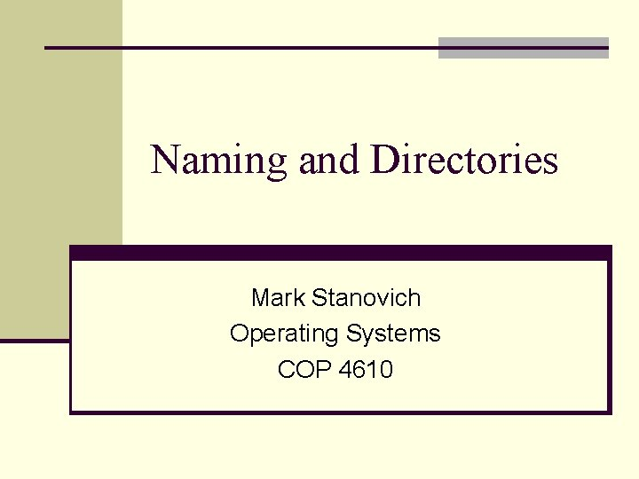 Naming and Directories Mark Stanovich Operating Systems COP 4610