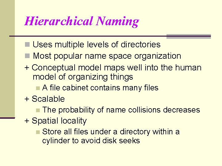 Hierarchical Naming Uses multiple levels of directories Most popular name space organization + Conceptual