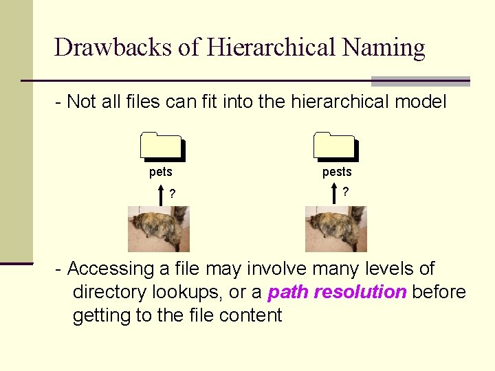 Drawbacks of Hierarchical Naming - Not all files can fit into the hierarchical model