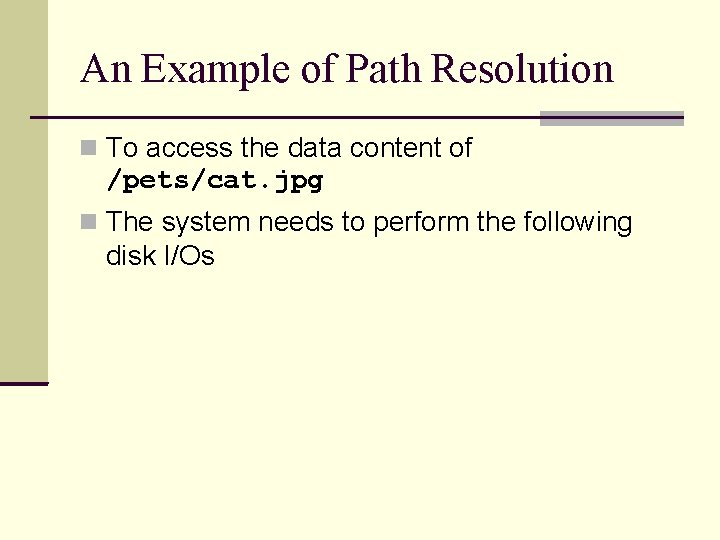 An Example of Path Resolution To access the data content of /pets/cat. jpg The