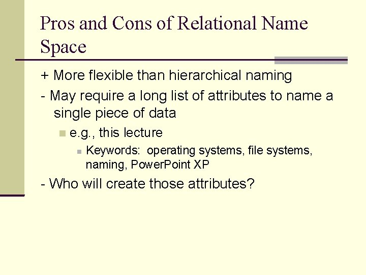 Pros and Cons of Relational Name Space + More flexible than hierarchical naming -