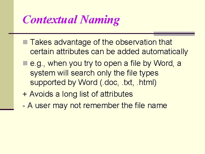 Contextual Naming Takes advantage of the observation that certain attributes can be added automatically