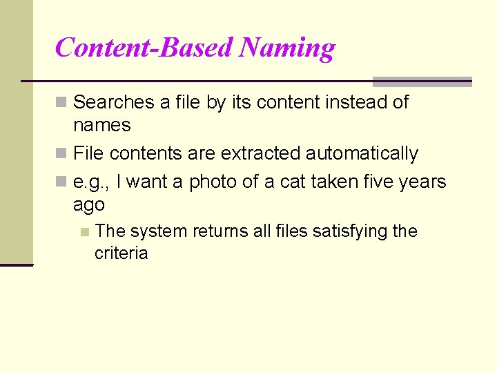 Content-Based Naming Searches a file by its content instead of names File contents are