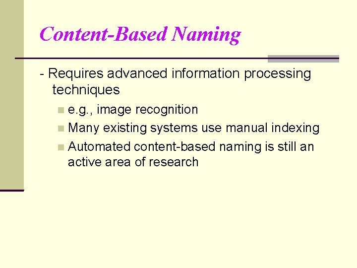 Content-Based Naming - Requires advanced information processing techniques e. g. , image recognition Many