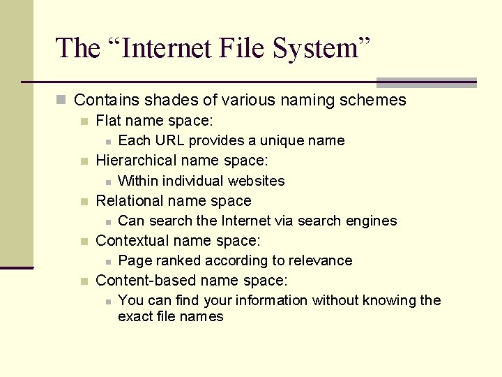 """The """"Internet File System"""" Contains shades of various naming schemes Flat name space: Each"""