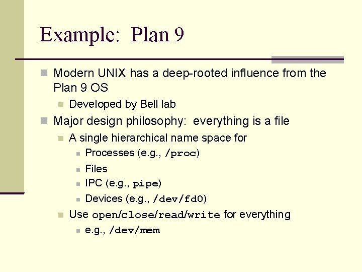 Example: Plan 9 Modern UNIX has a deep-rooted influence from the Plan 9 OS