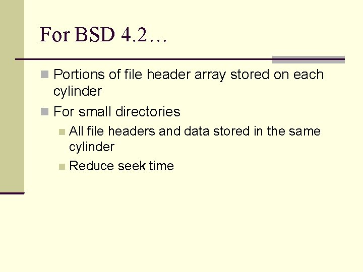 For BSD 4. 2… Portions of file header array stored on each cylinder For