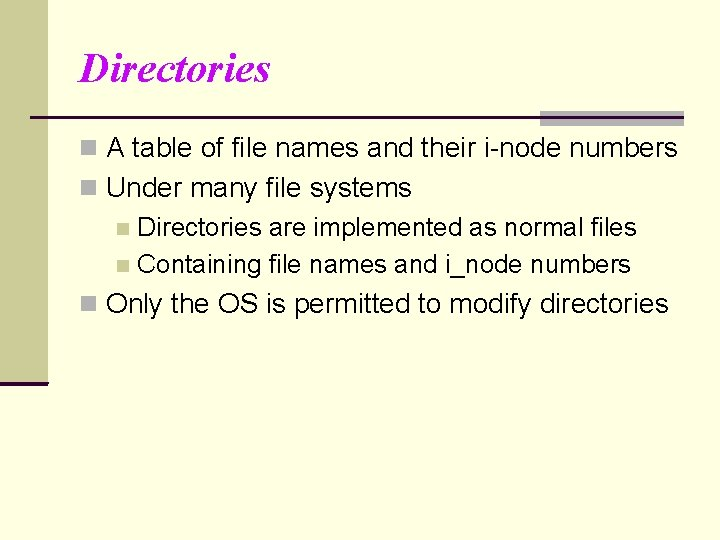Directories A table of file names and their i-node numbers Under many file systems