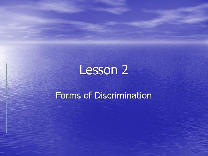 Lesson 2 Forms of Discrimination