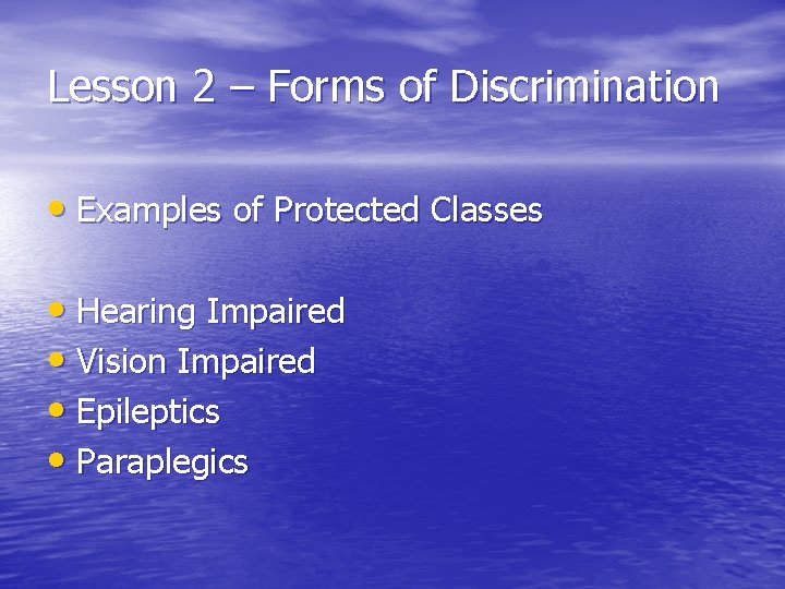Lesson 2 – Forms of Discrimination • Examples of Protected Classes • Hearing Impaired