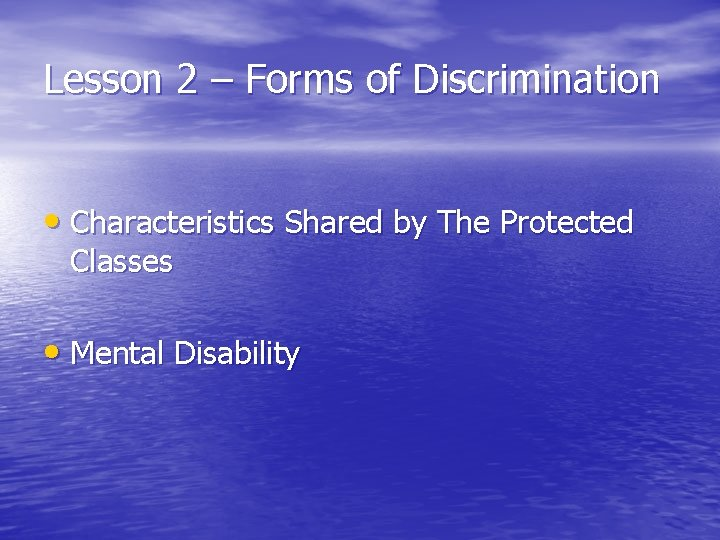 Lesson 2 – Forms of Discrimination • Characteristics Shared by The Protected Classes •
