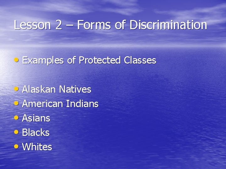 Lesson 2 – Forms of Discrimination • Examples of Protected Classes • Alaskan Natives