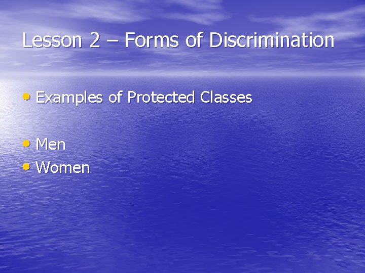 Lesson 2 – Forms of Discrimination • Examples of Protected Classes • Men •