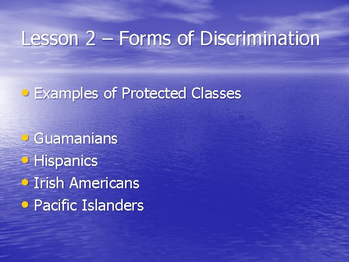 Lesson 2 – Forms of Discrimination • Examples of Protected Classes • Guamanians •