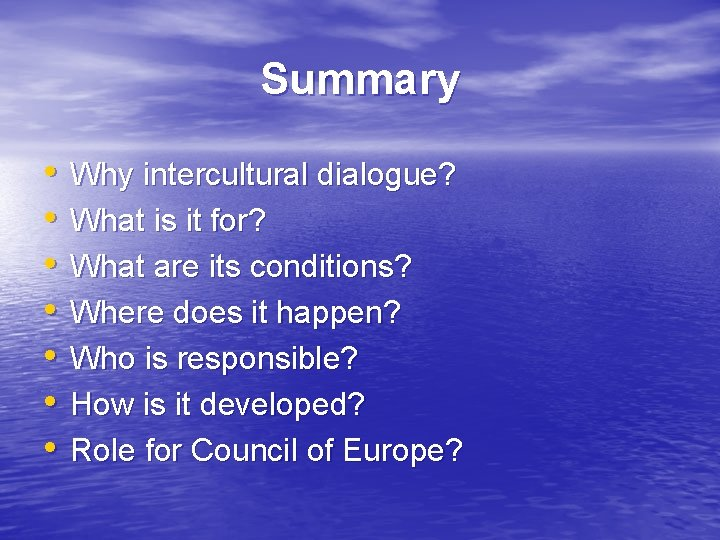 Summary • • Why intercultural dialogue? What is it for? What are its conditions?