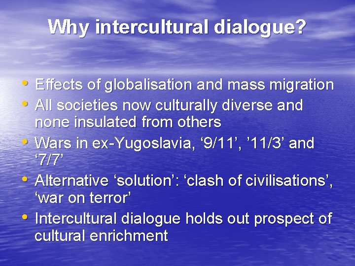 Why intercultural dialogue? • Effects of globalisation and mass migration • All societies now