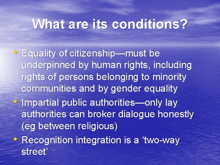 What are its conditions? • Equality of citizenship—must be • • underpinned by human