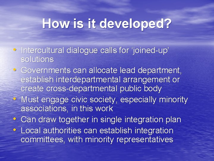 How is it developed? • Intercultural dialogue calls for 'joined-up' • • solutions Governments
