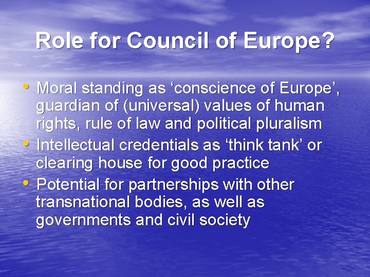 Role for Council of Europe? • Moral standing as 'conscience of Europe', • •