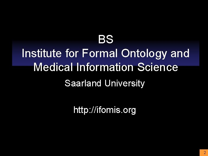 BS Institute for Formal Ontology and Medical Information Science Saarland University http: //ifomis. org
