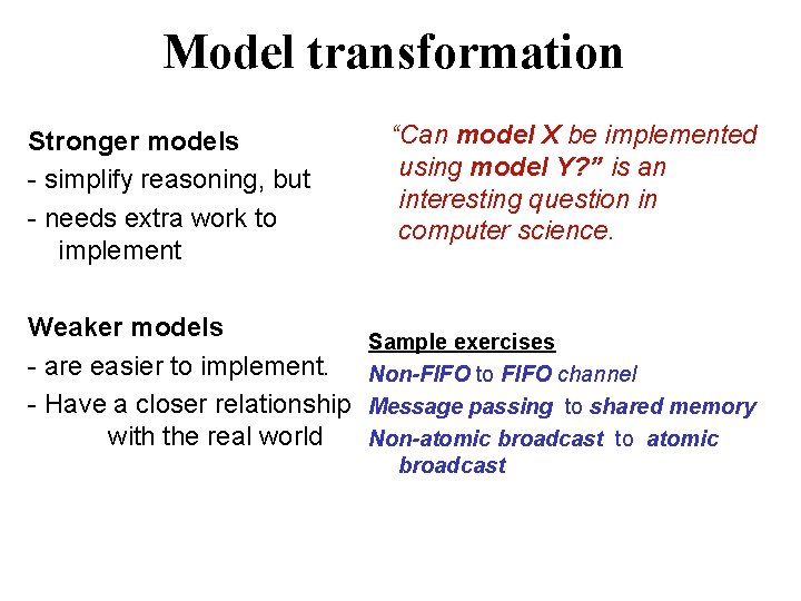 Model transformation Stronger models - simplify reasoning, but - needs extra work to implement