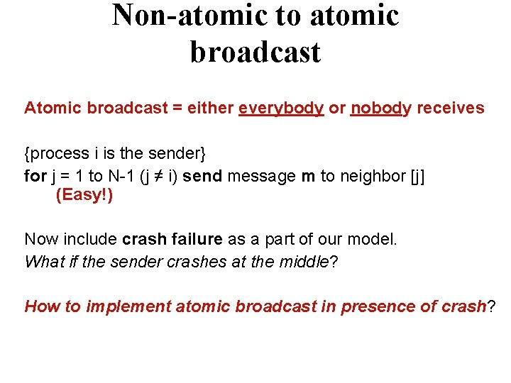 Non-atomic to atomic broadcast Atomic broadcast = either everybody or nobody receives {process i