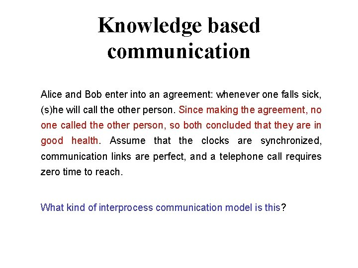 Knowledge based communication Alice and Bob enter into an agreement: whenever one falls sick,