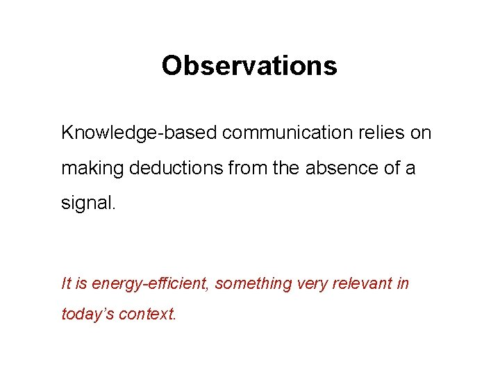 Observations Knowledge-based communication relies on making deductions from the absence of a signal. It