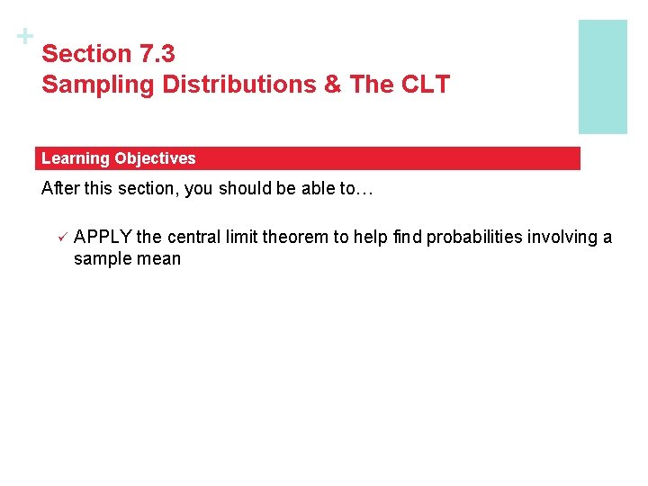 + Section 7. 3 Sampling Distributions & The CLT Learning Objectives After this section,