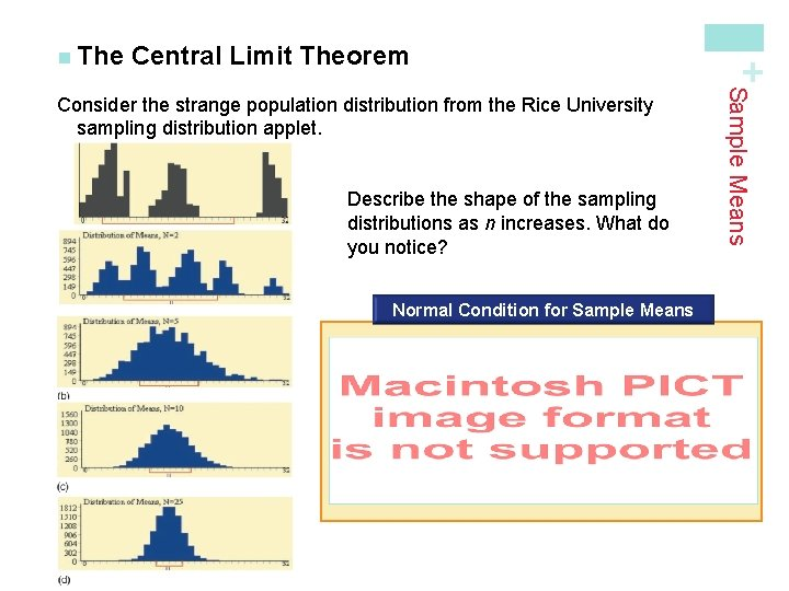 Central Limit Theorem Describe the shape of the sampling distributions as n increases. What