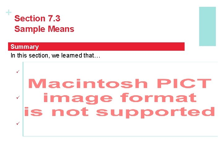 + Section 7. 3 Sample Means Summary In this section, we learned that… ü