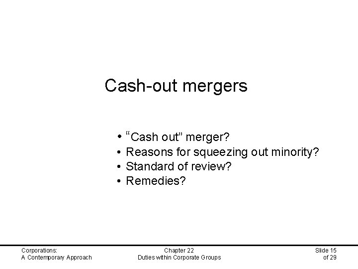 """Cash-out mergers • """"Cash out"""" merger? • Reasons for squeezing out minority? • Standard"""