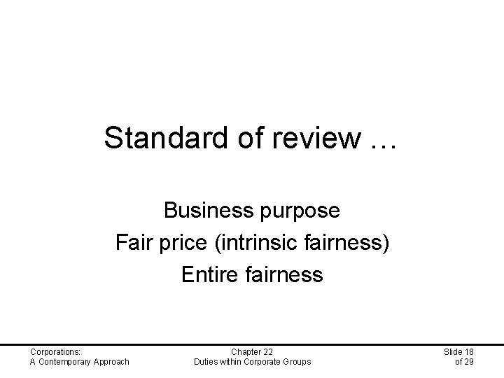 Standard of review … Business purpose Fair price (intrinsic fairness) Entire fairness Corporations: A