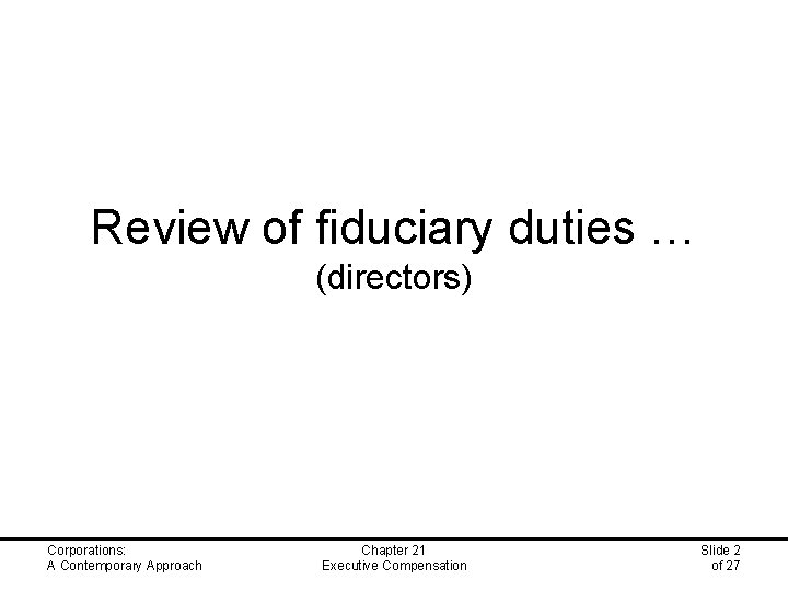 Review of fiduciary duties … (directors) Corporations: A Contemporary Approach Chapter 21 Executive Compensation