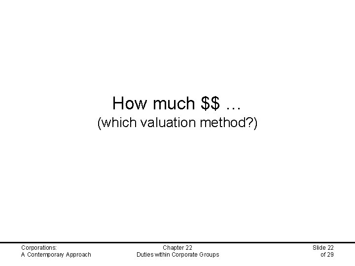 How much $$ … (which valuation method? ) Corporations: A Contemporary Approach Chapter 22