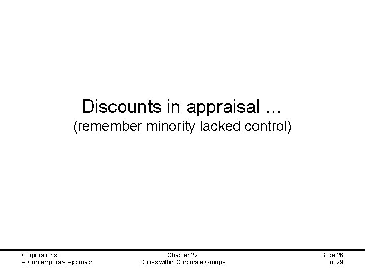 Discounts in appraisal … (remember minority lacked control) Corporations: A Contemporary Approach Chapter 22