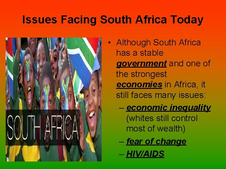 Issues Facing South Africa Today • Although South Africa has a stable government and