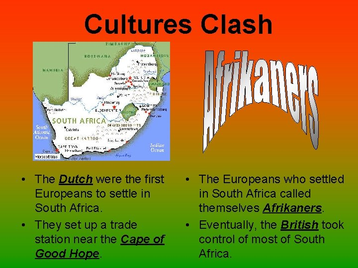 Cultures Clash • The Dutch were the first Europeans to settle in South Africa.