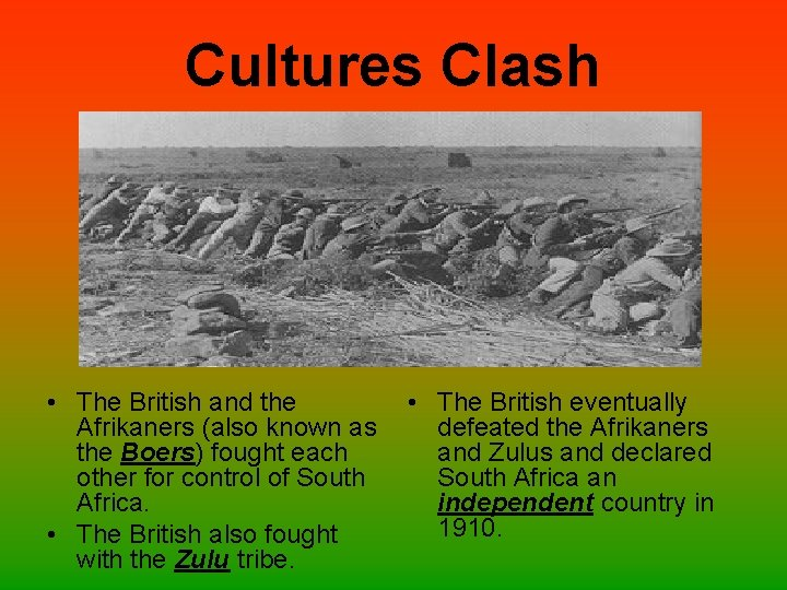 Cultures Clash • The British and the Afrikaners (also known as the Boers) fought