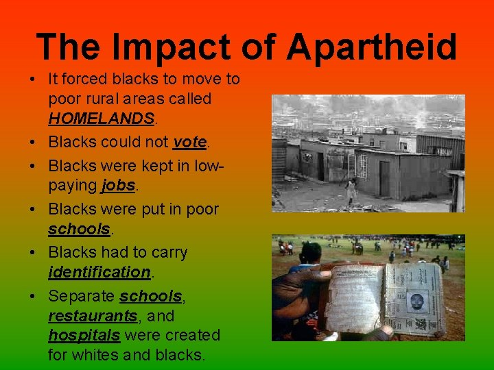 The Impact of Apartheid • It forced blacks to move to poor rural areas