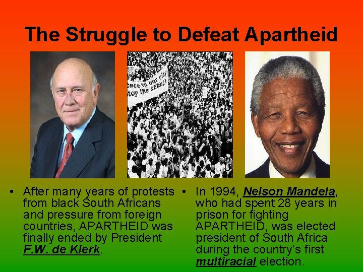 The Struggle to Defeat Apartheid • After many years of protests • In 1994,