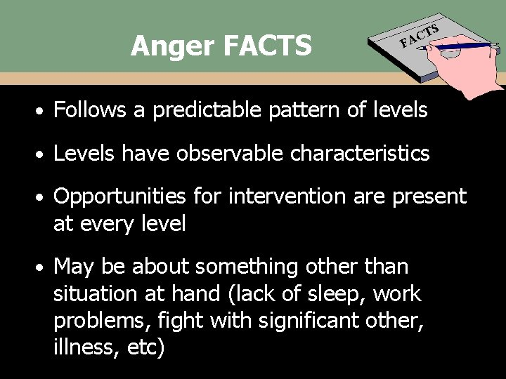 Anger FACTS TS C A F • Follows a predictable pattern of levels •