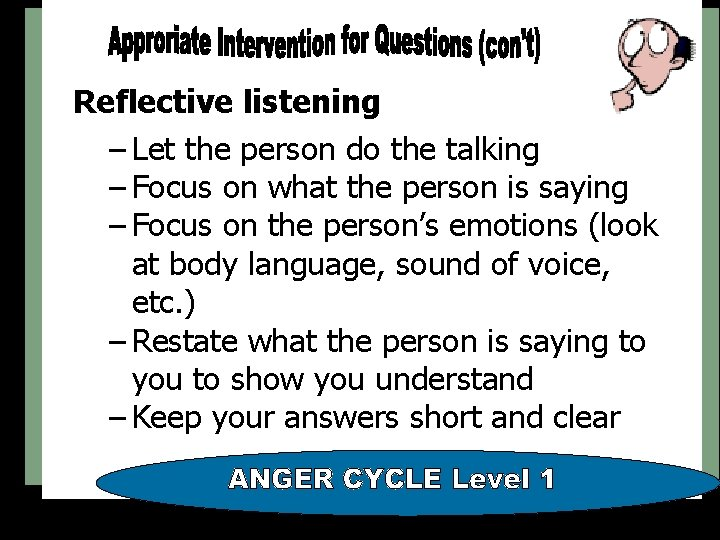 Reflective listening – Let the person do the talking – Focus on what the